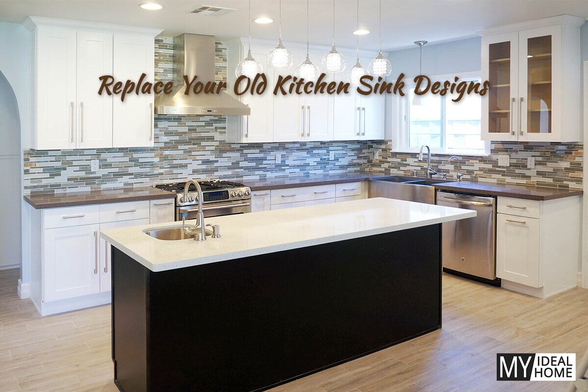 Replace Your Old Kitchen Sink Designs - My Ideal Home